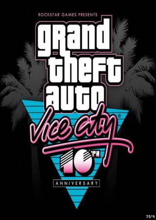 GTA / Grand Theft Auto: Vice City - 10th Anniversary Ed ... Скачать Торрент